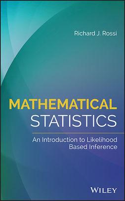 Rossi, Richard J. - Mathematical Statistics: An Introduction to Likelihood Based Inference, e-kirja