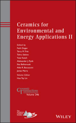 Dogan, Fatih - Ceramics for Environmental and Energy Applications II: Ceramic Transactions, Volume 246, ebook