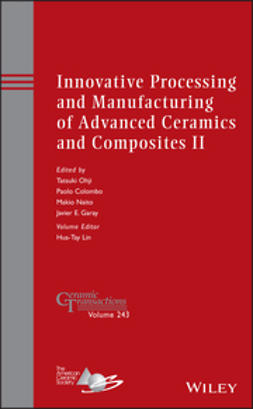 Ohji, Tatsuki - Innovative Processing and Manufacturing of Advanced Ceramics and Composites II: Ceramic Transactions, Volume 243, ebook