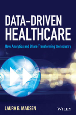 Madsen, Laura B. - Data-Driven Healthcare: How Analytics and BI are Transforming the Industry, ebook