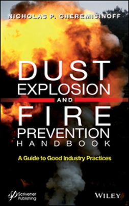 Cheremisinoff, Nicholas P. - Dust Explosion and Fire Prevention Handbook: A Guide to Good Industry Practices, ebook