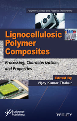 Thakur, Vijay Kumar - Lignocellulosic Polymer Composites: Processing, Characterization, and Properties, ebook