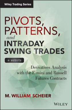Scheier, M. William - Pivots, Patterns, and Intraday Swing Trades: Derivatives Analysis with the E-mini and Russell Futures Contracts, ebook