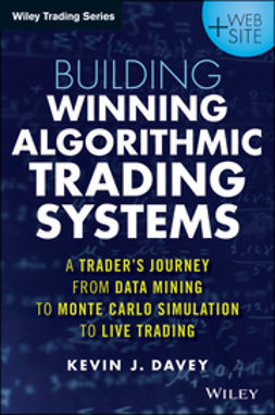 Davey, Kevin J. - Building Winning Algorithmic Trading Systems: A Trader's Journey From Data Mining to Monte Carlo Simulation to Live Trading, ebook
