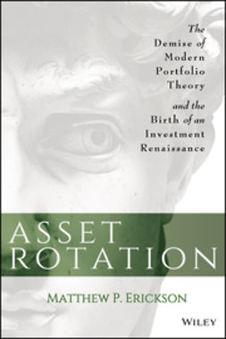 Erickson, Matthew P. - Asset Rotation: The Demise of Modern Portfolio Theory and the Birth of an Investment Renaissance, ebook