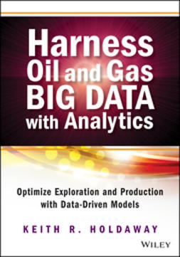 Holdaway, Keith R. - Harness Oil and Gas Big Data with Analytics: Optimize Exploration and Production with Data-Driven Models, ebook