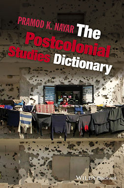 Nayar, Pramod K. - The Postcolonial Studies Dictionary, ebook