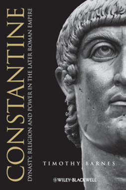 Barnes, Timothy - Constantine: Dynasty, Religion and Power in the Later Roman Empire, ebook