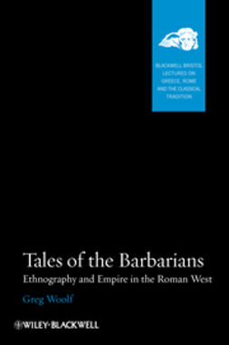 Woolf, Greg - Tales of the Barbarians: Ethnography and Empire in the Roman West, ebook