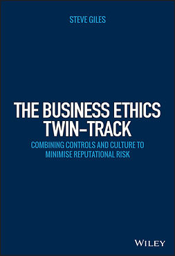 Giles, Steve - The Business Ethics Twin-Track: Combining Controls and Culture to Minimise Reputational Risk, ebook
