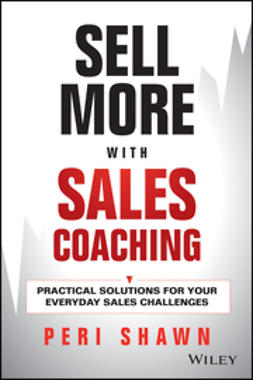 Shawn, Peri - Sell More With Sales Coaching: Practical Solutions for Your Everyday Sales Challenges, ebook