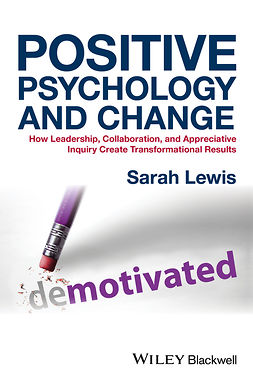 Lewis, Sarah - Positive Psychology and Change: How Leadership, Collaboration, and Appreciative Inquiry Create Transformational Results, e-kirja