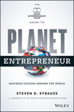 Strauss, Steven D. - Planet Entrepreneur: The World Entrepreneurship Forum's Guide to Business Success Around the World, ebook