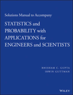 Gupta, Bhisham C. - Solutions Manual to Accompany Statistics and Probability with Applications for Engineers and Scientists, ebook