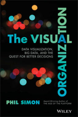 Simon, Phil - The Visual Organization: Data Visualization, Big Data, and the Quest for Better Decisions, ebook
