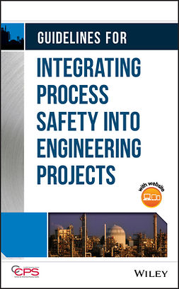 - Guidelines for Integrating Process Safety into Engineering Projects, ebook