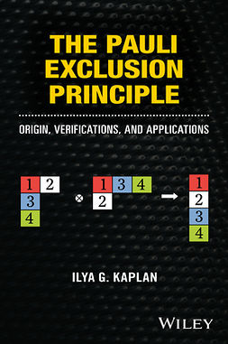 Kaplan, Ilya G. - The Pauli Exclusion Principle: Origin, Verifications, and Applications, ebook