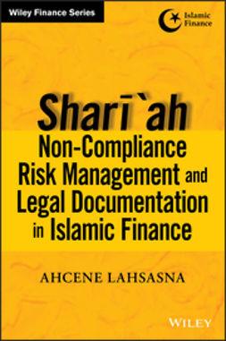 Lahsasna, Ahcene - Shari'ah Non-compliance Risk Management and Legal Documentations in Islamic Finance, e-kirja