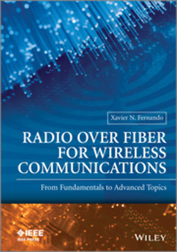Fernando, Xavier N - Radio over Fiber for Wireless Communications: From Fundamentals to Advanced Topics, e-kirja