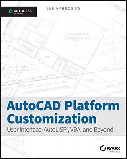 Ambrosius, Lee - AutoCAD Platform Customization: User Interface, AutoLISP, VBA, and Beyond, ebook