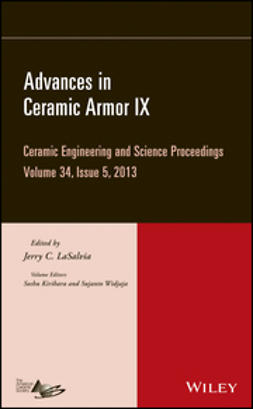 LaSalvia, Jerry C. - Advances in Ceramic Armor IX: Ceramic Engineering and Science Proceedings, Volume 34 Issue 5, ebook