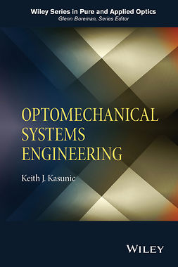 Kasunic, Keith J. - Optomechanical Systems Engineering, ebook