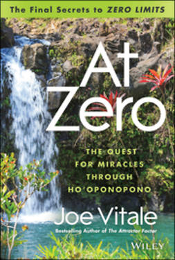 "Vitale, Joe - At Zero: The Final Secrets to ""Zero Limits"" The Quest for Miracles Through Ho'oponopono, ebook"