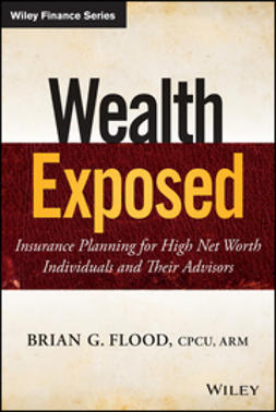 Flood, Brian G. - Wealth Exposed: Insurance Planning for High Net Worth Individuals and Their Advisors, ebook