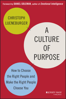 Lueneburger, Christoph - A Culture of Purpose: How to Choose the Right People and Make the Right People Choose You, ebook