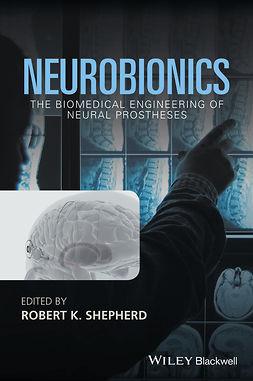 Shepherd, Robert K. - Neurobionics: The Biomedical Engineering of Neural Prostheses, ebook
