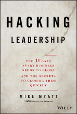 Myatt, Mike - Hacking Leadership: The 11 Gaps Every Business Needs to Close and the Secrets to Closing Them Quickly, ebook