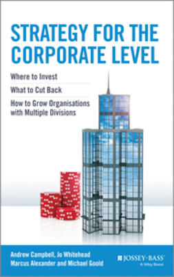 Campbell, Andrew - Strategy for the Corporate Level: Where to Invest, What to Cut Back and How to Grow Organisations with Multiple Divisions, ebook