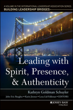 Baugher, John Eric - Leading with Spirit, Presence, and Authenticity: A Volume in the International Leadership Association Series, Building Leadership Bridges, ebook