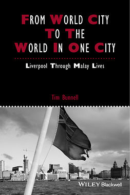 Bunnell, Tim - From World City to the World in One City: Liverpool through Malay Lives, e-kirja