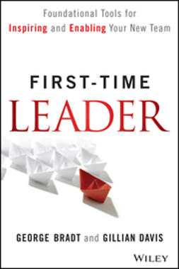 Bradt, George B. - First-Time Leader: Foundational Tools for Inspiring and Enabling Your New Team, ebook