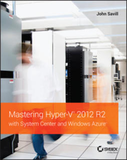 Savill, John - Mastering Hyper-V 2012 R2 with System Center and Windows Azure, e-kirja