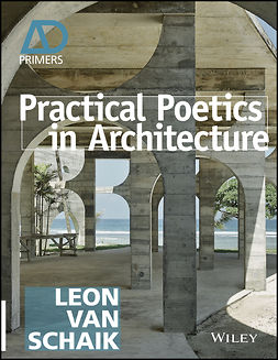 Schaik, Leon van - Practical Poetics in Architecture, e-bok