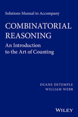 DeTemple, Duane - Solutions Manual to Accompany Combinatorial Reasoning: An Introduction to the Art of Counting, ebook