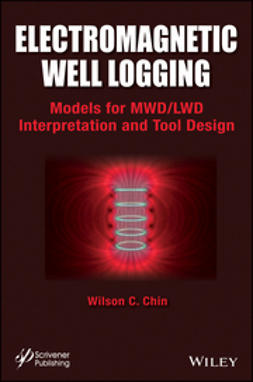 Chin, Wilson C. - Electromagnetic Well Logging: Models for MWD/LWD Interpretation and Tool Design, ebook