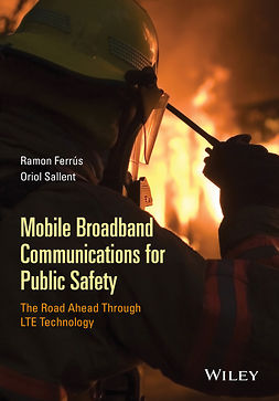 Ferrús, Ramon - Mobile Broadband Communications for Public Safety: The Road Ahead Through LTE Technology, ebook