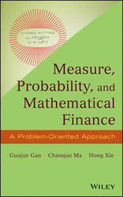 Gan, Guojun - Measure, Probability, and Mathematical Finance: A Problem-Oriented Approach, ebook