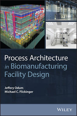 Flickinger, Michael C. - Process Architecture in Biomanufacturing Facility Design, ebook