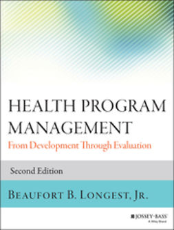 Longest, Beaufort B. - Health Program Management: From Development Through Evaluation, ebook