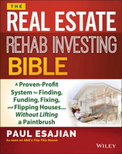 Esajian, Paul - The Real Estate Rehab Investing Bible: A Proven-Profit System for Finding, Funding, Fixing, and Flipping Houses...Without Lifting a Paintbrush, ebook