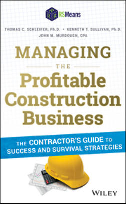 Schleifer, Thomas C. - Managing the Profitable Construction Business: The Contractor's Guide to Success and Survival Strategies, e-kirja
