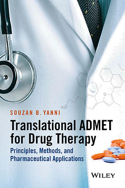 Yanni, Souzan B. - Translational ADMET for Drug Therapy: Principles, Methods, and Pharmaceutical Applications, e-kirja