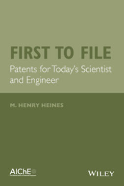 Heines, M. Henry - First to File: Patents for Today's Scientist and Engineer, ebook
