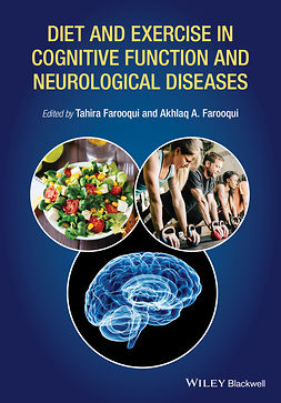 Farooqui, Akhlaq A. - Diet and Exercise in Cognitive Function and Neurological Diseases, e-bok