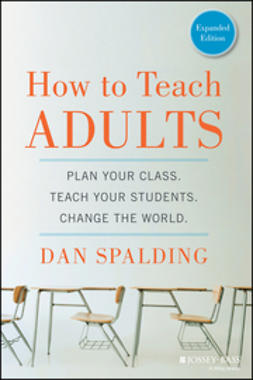 Spalding, Dan - How to Teach Adults: Plan Your Class, Teach Your Students, Change the World, Expanded Edition, e-kirja