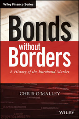 O'Malley, Chris - Bonds without Borders: A History of the Eurobond Market, ebook